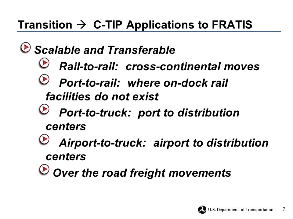 7 U.S. Department of Transportation Transition  C-TIP Applications to FRATIS Scalable and Transferable Rail-to-rail: cross-continental moves Port-to-