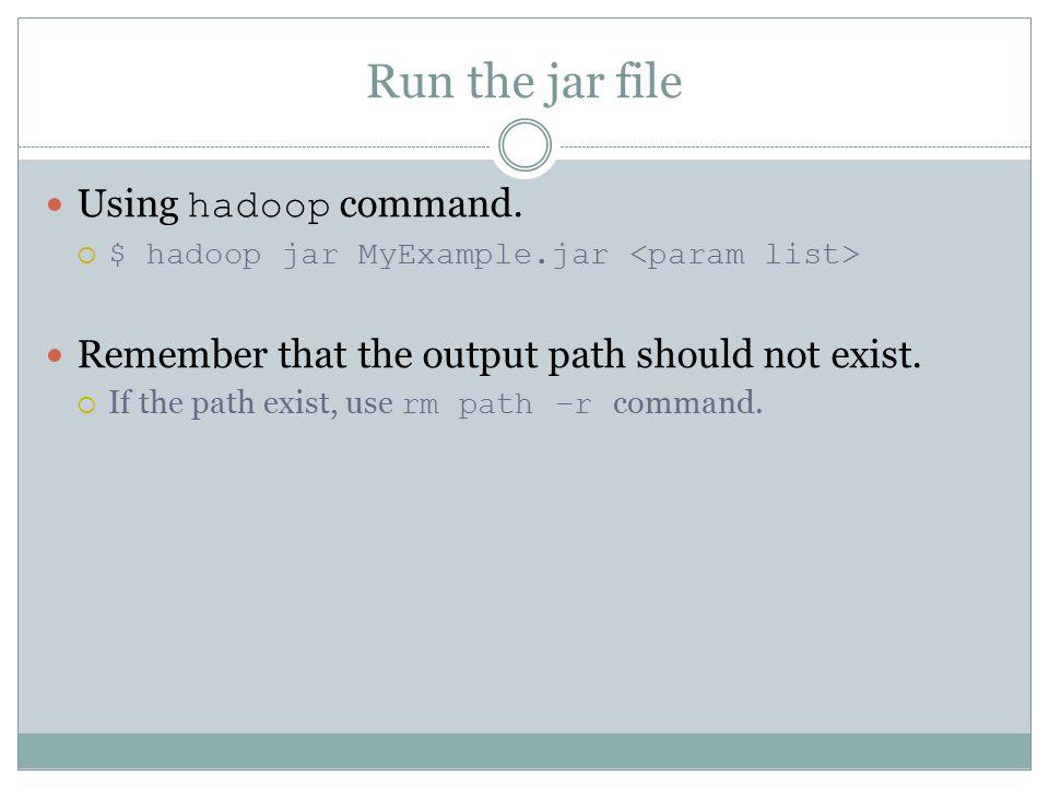 Run the jar file Using hadoop command.