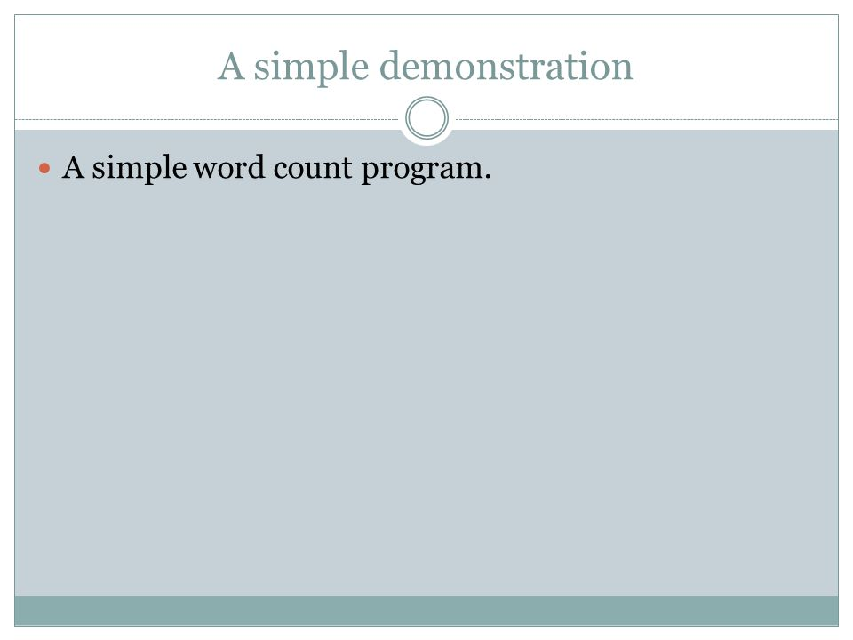 A simple demonstration A simple word count program.