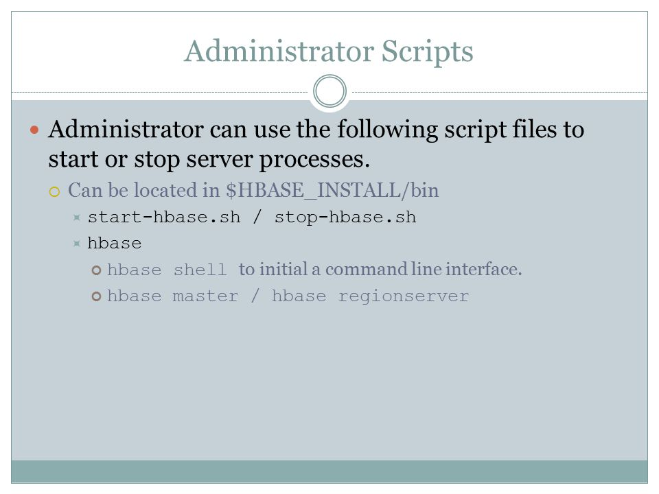 Administrator Scripts Administrator can use the following script files to start or stop server processes.