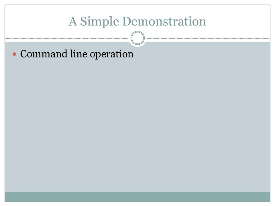 A Simple Demonstration Command line operation