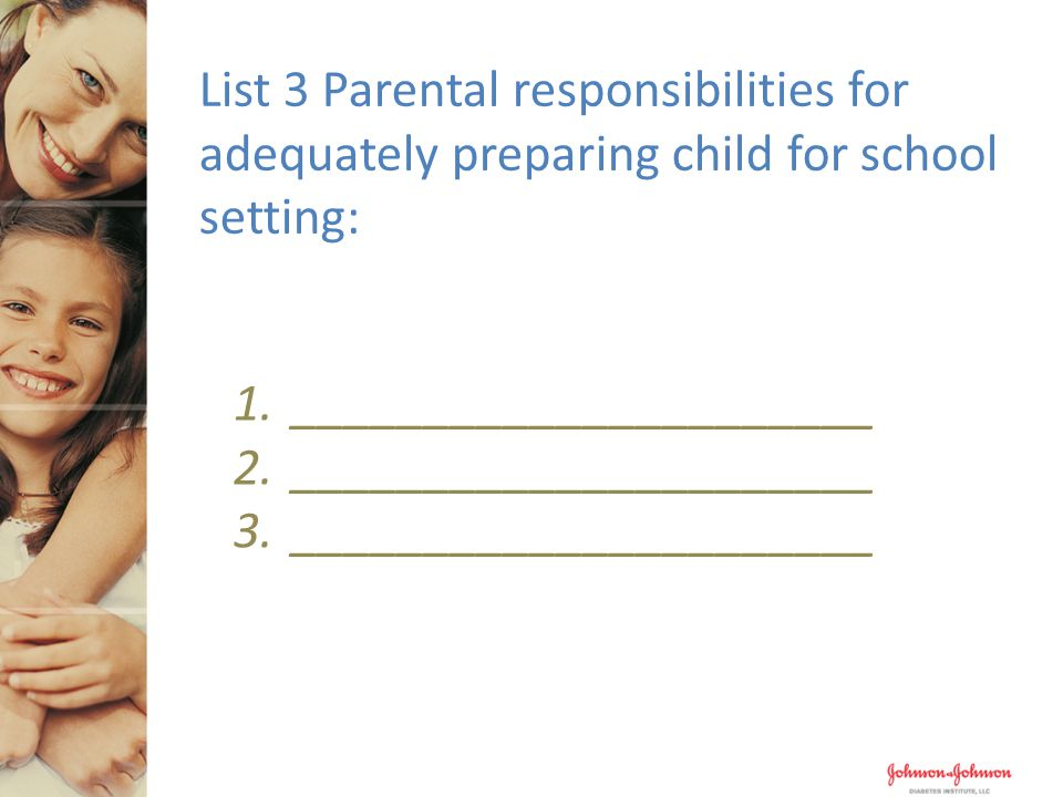 List 3 Parental responsibilities for adequately preparing child for school setting: 1.______________________ 2.______________________ 3.______________________