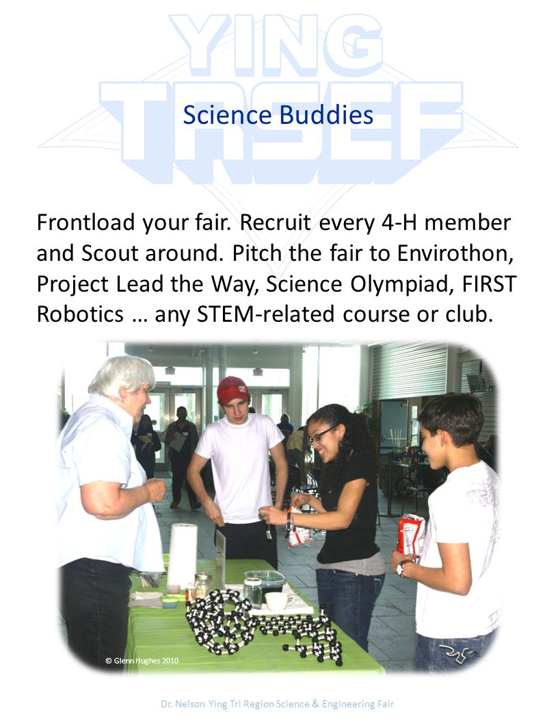 Dr. Nelson Ying Tri Region Science & Engineering Fair Science Buddies Frontload your fair. Recruit every 4-H member and Scout around. Pitch the fair t