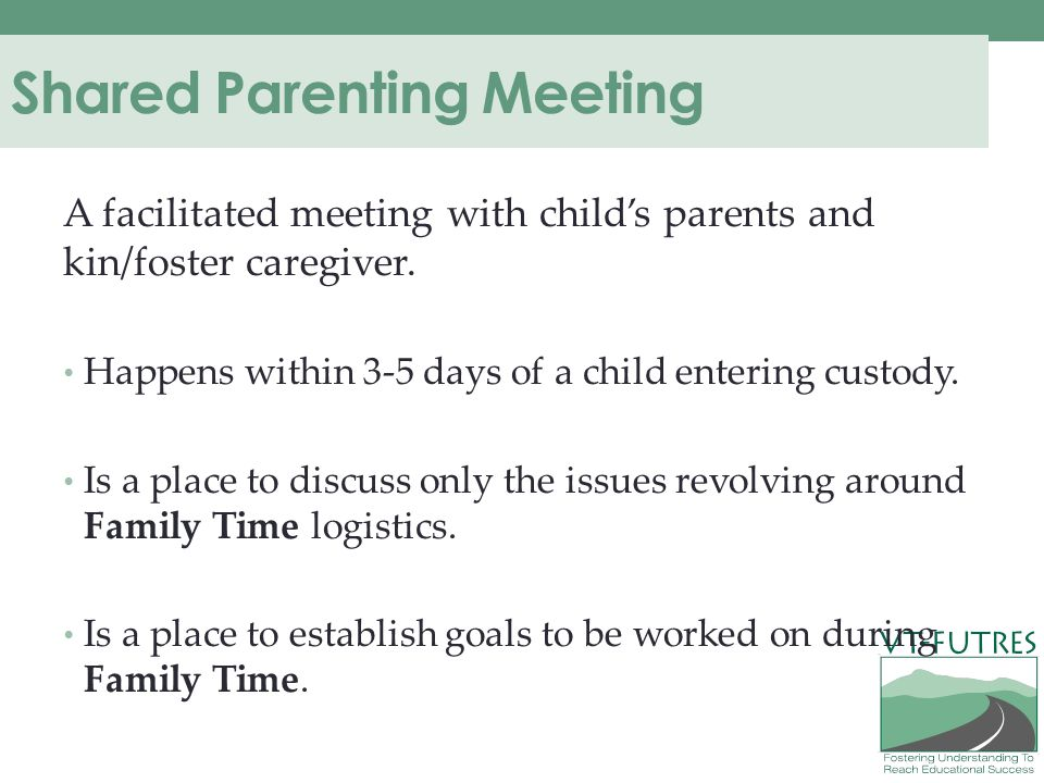 Shared Parenting Meeting A facilitated meeting with child's parents and kin/foster caregiver.