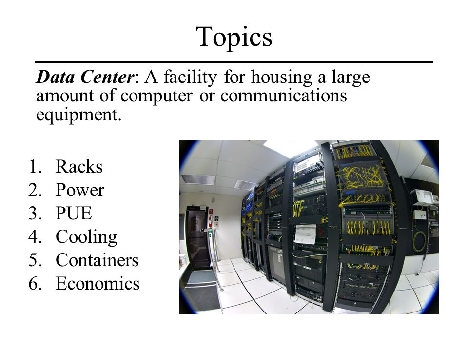 Topics Data Center: A facility for housing a large amount of computer or communications equipment.