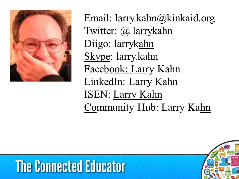 Email: larry.kahn@kinkaid.org Email: larry.kahn@kinkaid.org Twitter: @ larrykahn Diigo: larrykahn Skype: larry.kahn Facebook: Larry Kahn LinkedIn: Larry Kahn ISEN: Larry Kahnahn Skypebook: Larry Kahn CoCommunity Hub: Larry Kahnhn