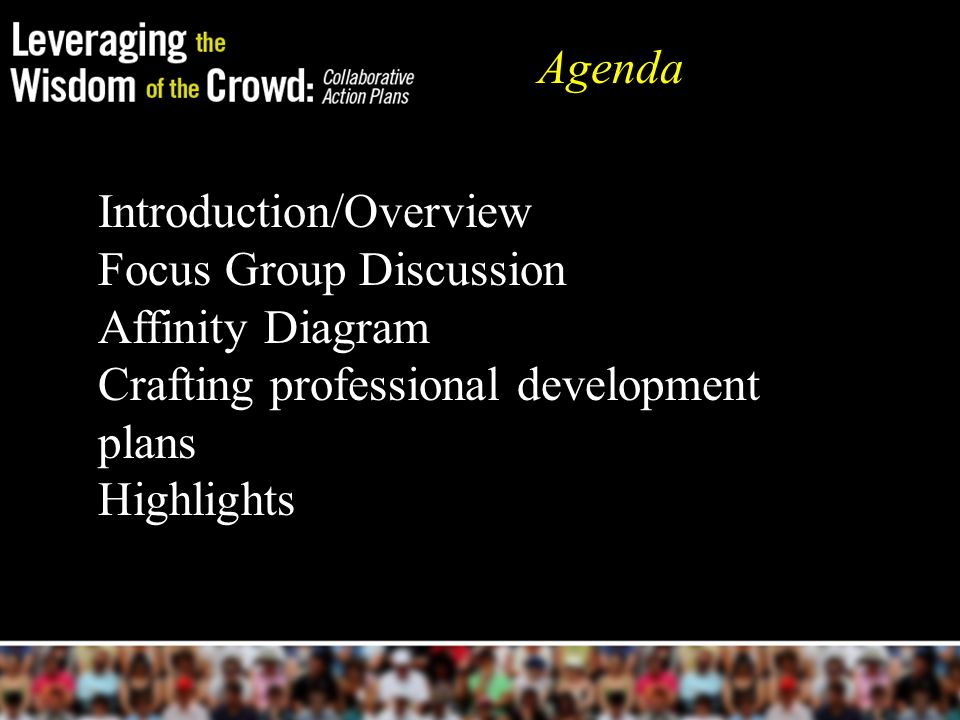 Introduction/Overview Focus Group Discussion Affinity Diagram Crafting professional development plans Highlights Agenda