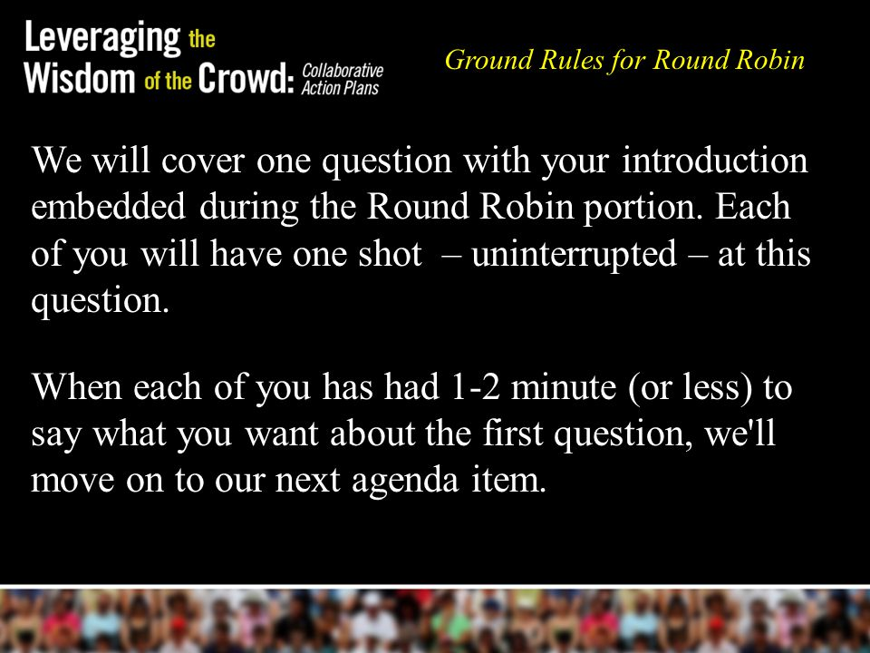 We will cover one question with your introduction embedded during the Round Robin portion.