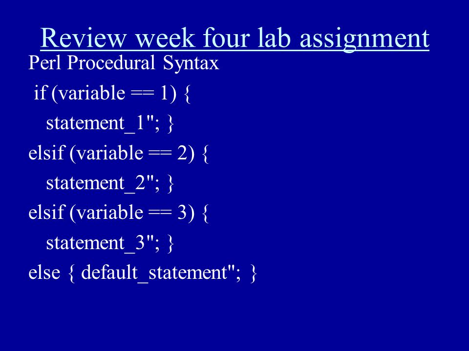 Review week four lab assignment Perl Procedural Syntax if (variable == 1) { statement_1