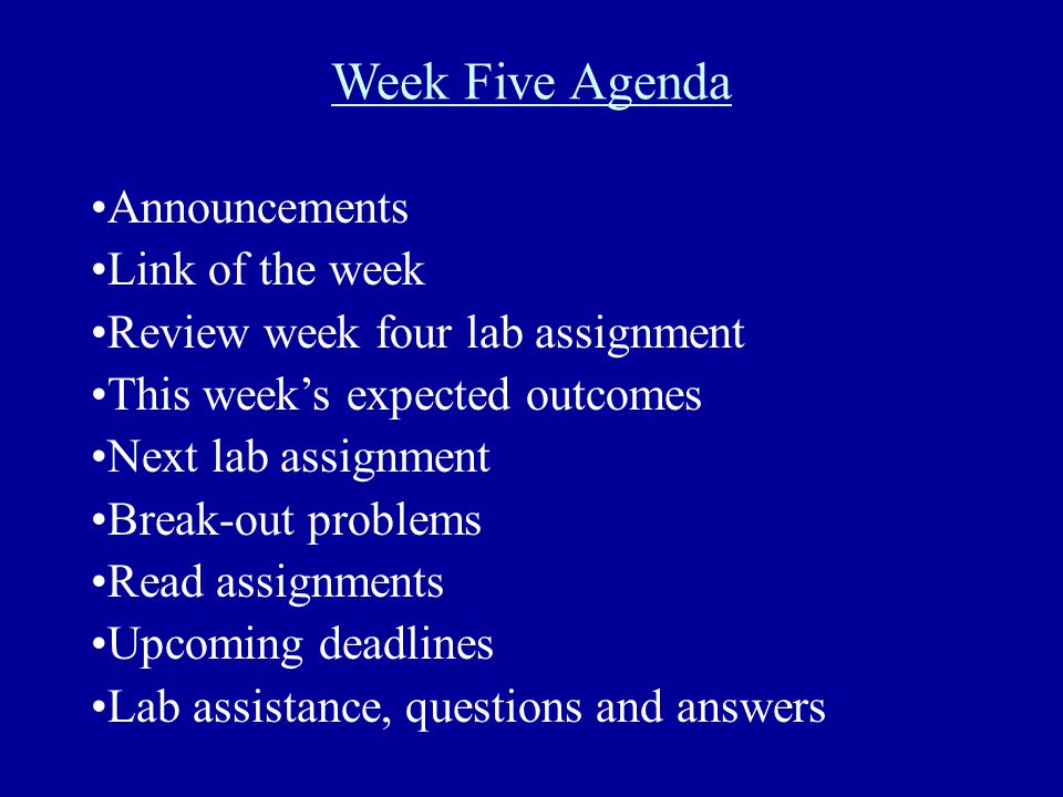 Week Five Agenda Announcements Link of the week Review week four lab assignment This week's expected outcomes Next lab assignment Break-out problems R
