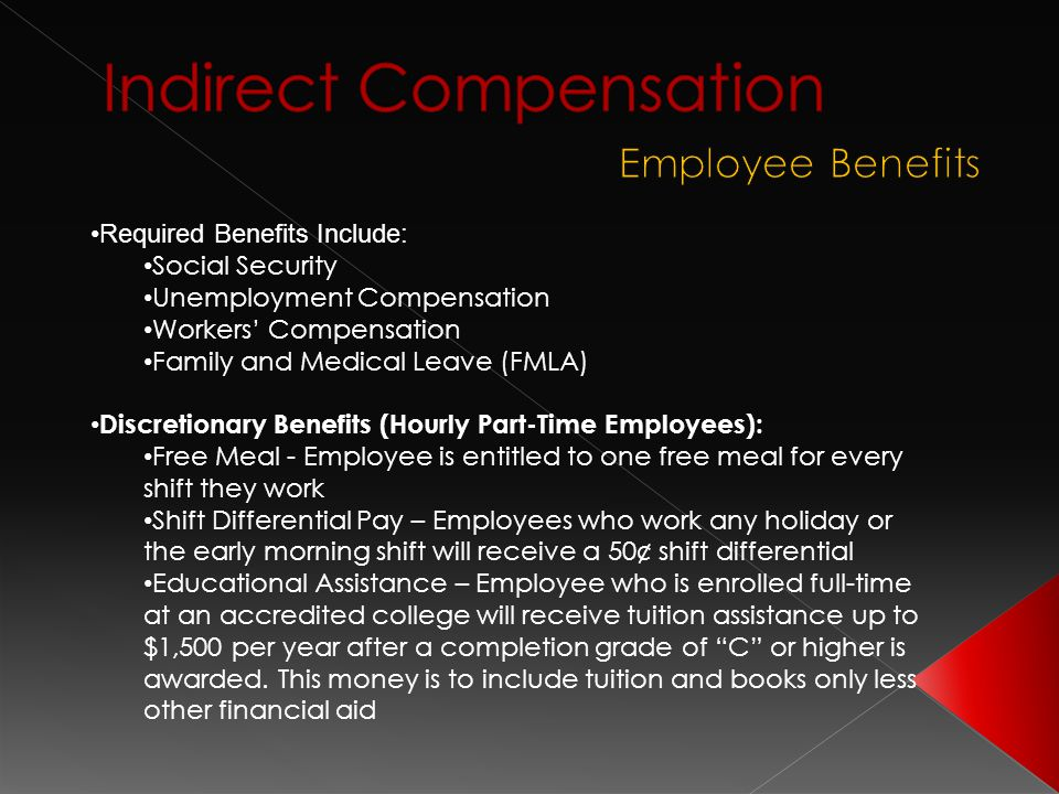 Required Benefits Include: Social Security Unemployment Compensation Workers' Compensation Family and Medical Leave (FMLA) Discretionary Benefits (Hou