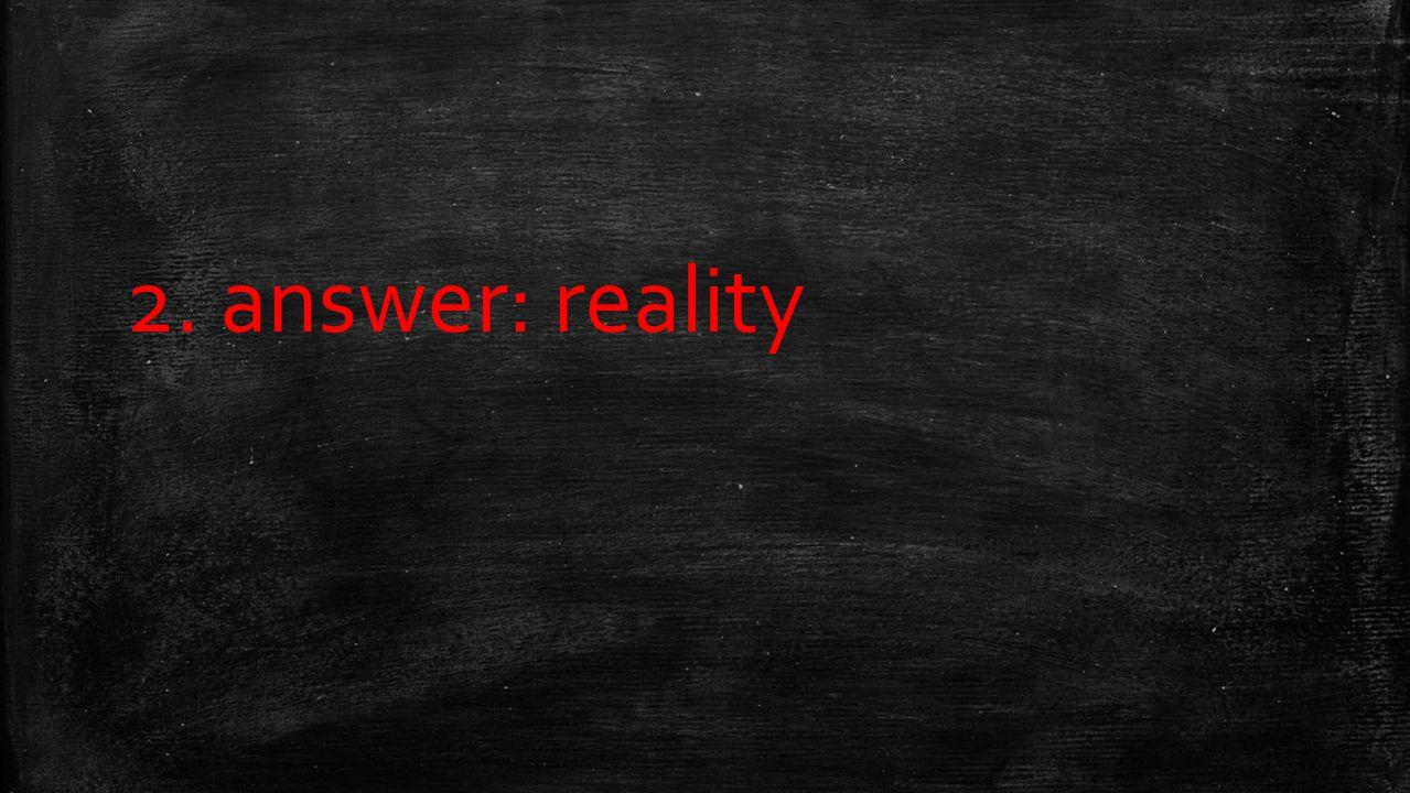 2. answer: reality