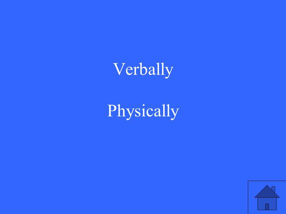 Verbally Physically