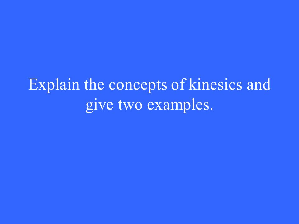Explain the concepts of kinesics and give two examples.