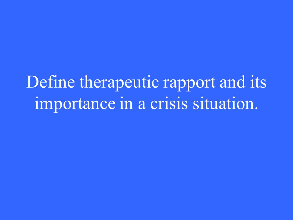 Define therapeutic rapport and its importance in a crisis situation.
