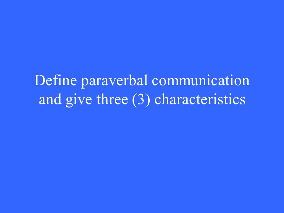 Define paraverbal communication and give three (3) characteristics