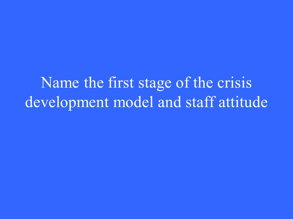 Name the first stage of the crisis development model and staff attitude