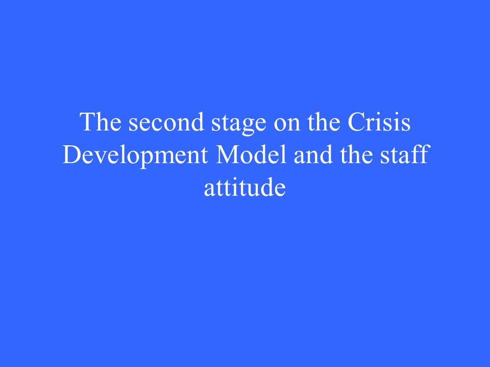 The second stage on the Crisis Development Model and the staff attitude
