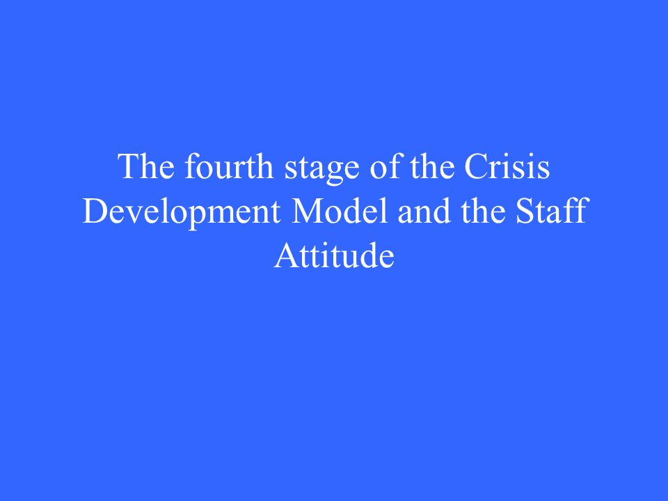 The fourth stage of the Crisis Development Model and the Staff Attitude