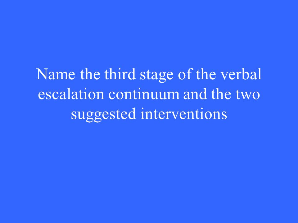Name the third stage of the verbal escalation continuum and the two suggested interventions