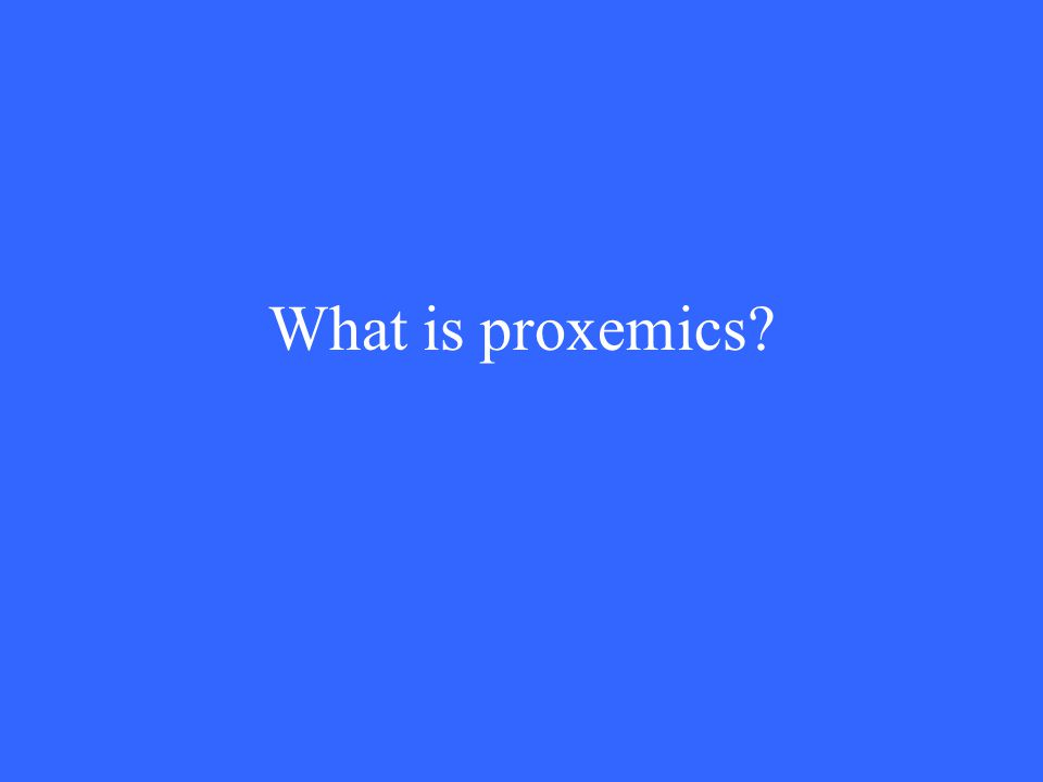 What is proxemics
