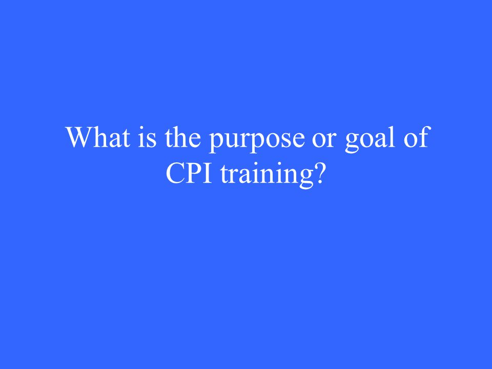What is the purpose or goal of CPI training