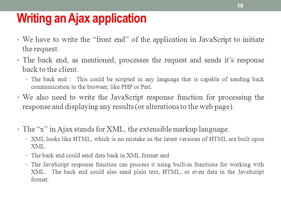 """Writing an Ajax application We have to write the """"front end"""" of the application in JavaScript to initiate the request. The back end, as mentioned, pro"""