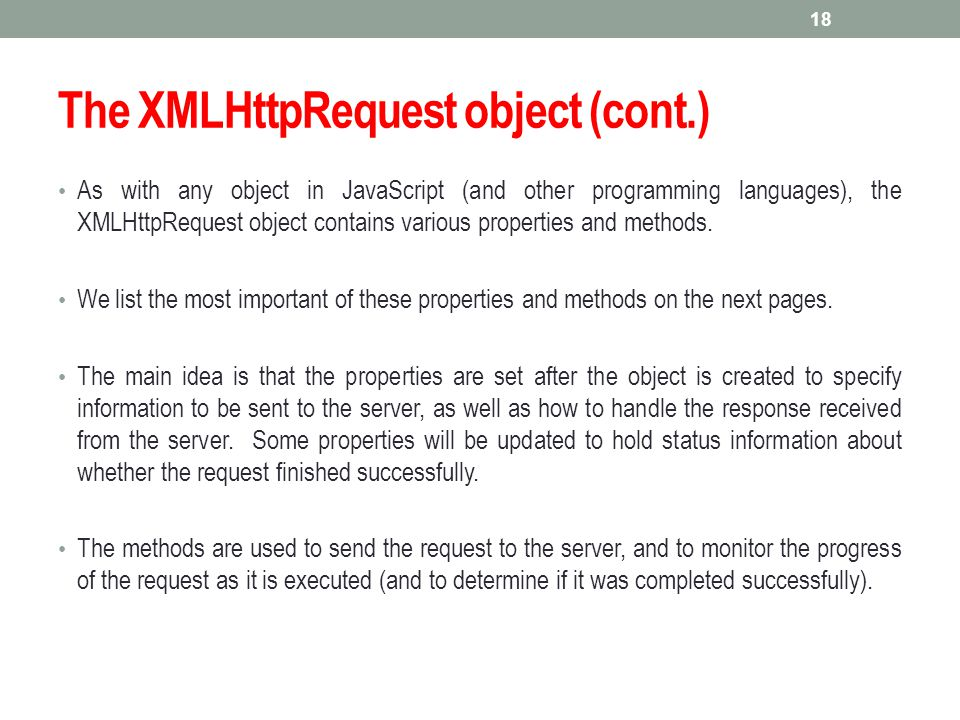 The XMLHttpRequest object (cont.) As with any object in JavaScript (and other programming languages), the XMLHttpRequest object contains various prope