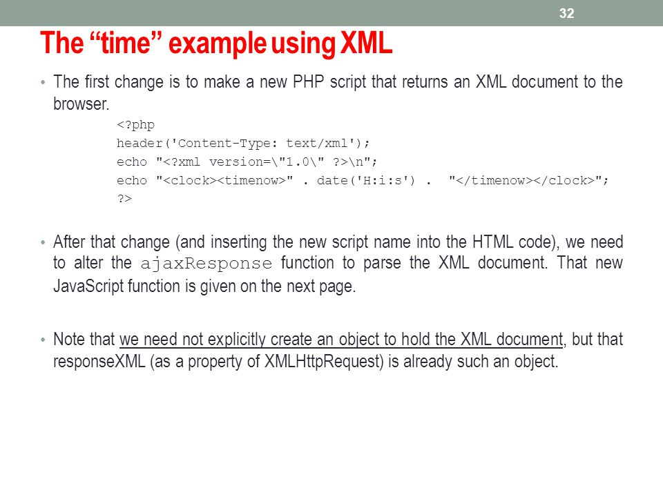 """The """"time"""" example using XML The first change is to make a new PHP script that returns an XML document to the browser. <?php header('Content-Type: tex"""