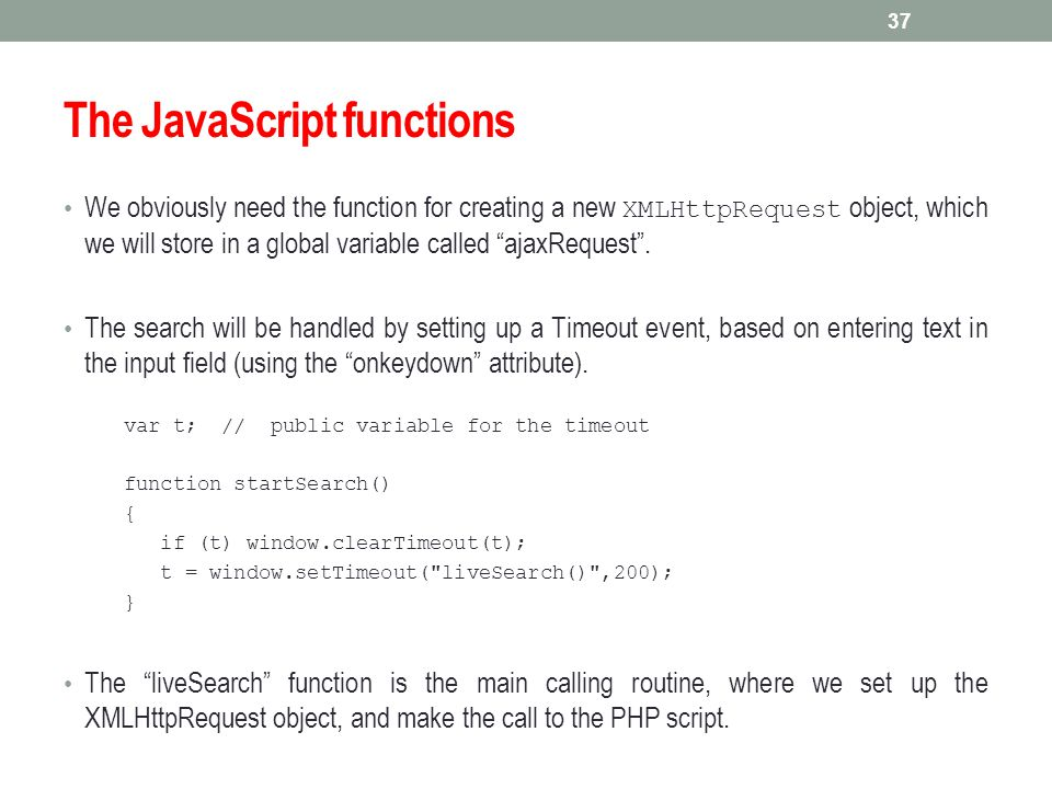 """The JavaScript functions We obviously need the function for creating a new XMLHttpRequest object, which we will store in a global variable called """"aja"""