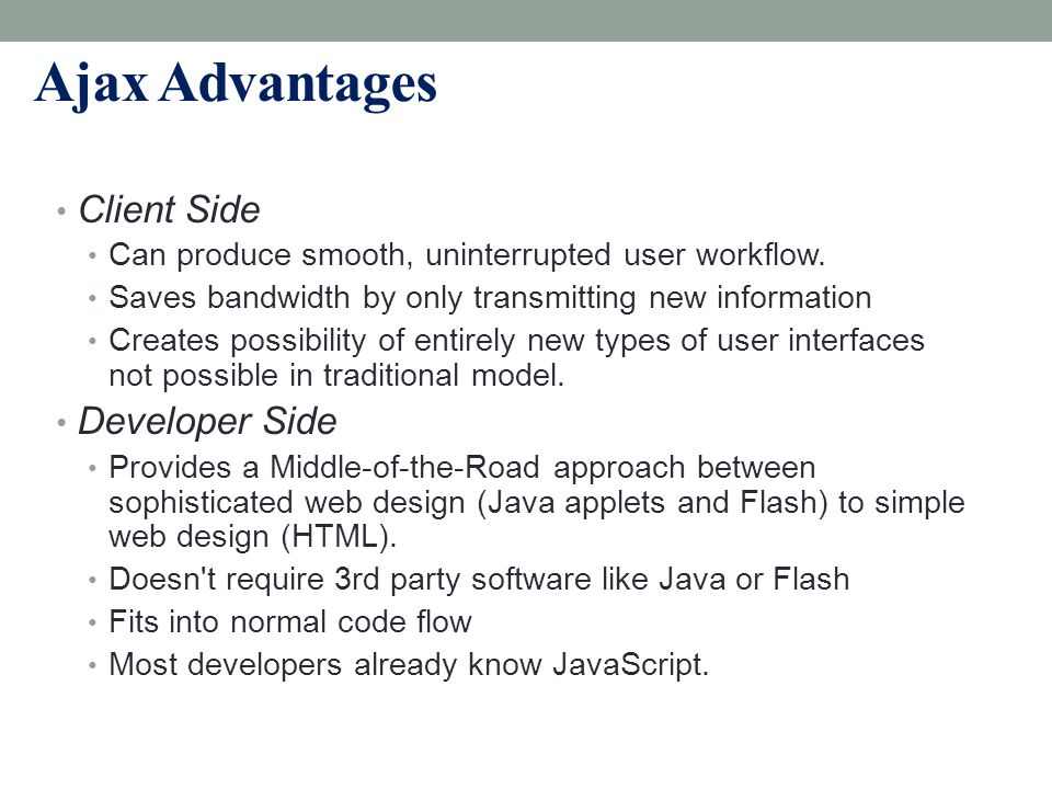 9 Ajax Disadvantages Client Side Poor compatibility with very old or obscure browsers, and many mobile devices.
