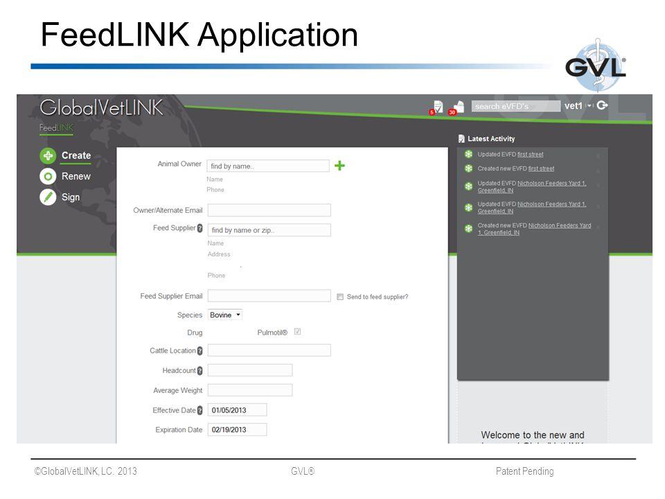©GlobalVetLINK, LC. 2013 GVL® Patent Pending FeedLINK Application