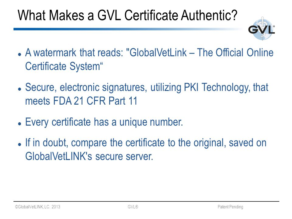 ©GlobalVetLINK, LC. 2013 GVL® Patent Pending What Makes a GVL Certificate Authentic.