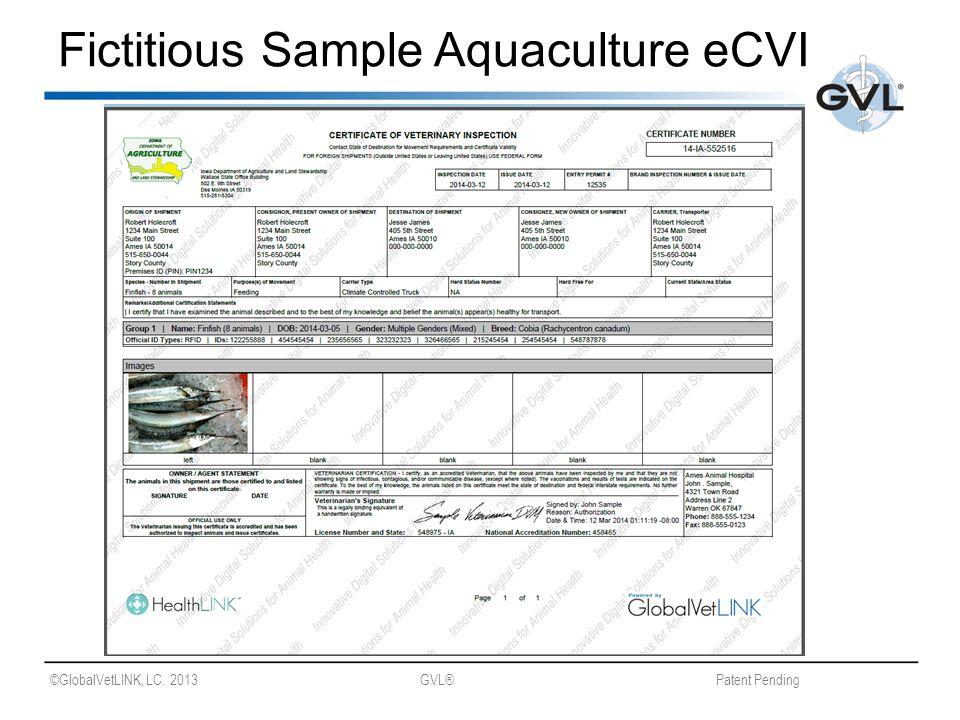 ©GlobalVetLINK, LC. 2013 GVL® Patent Pending Fictitious Sample Aquaculture eCVI