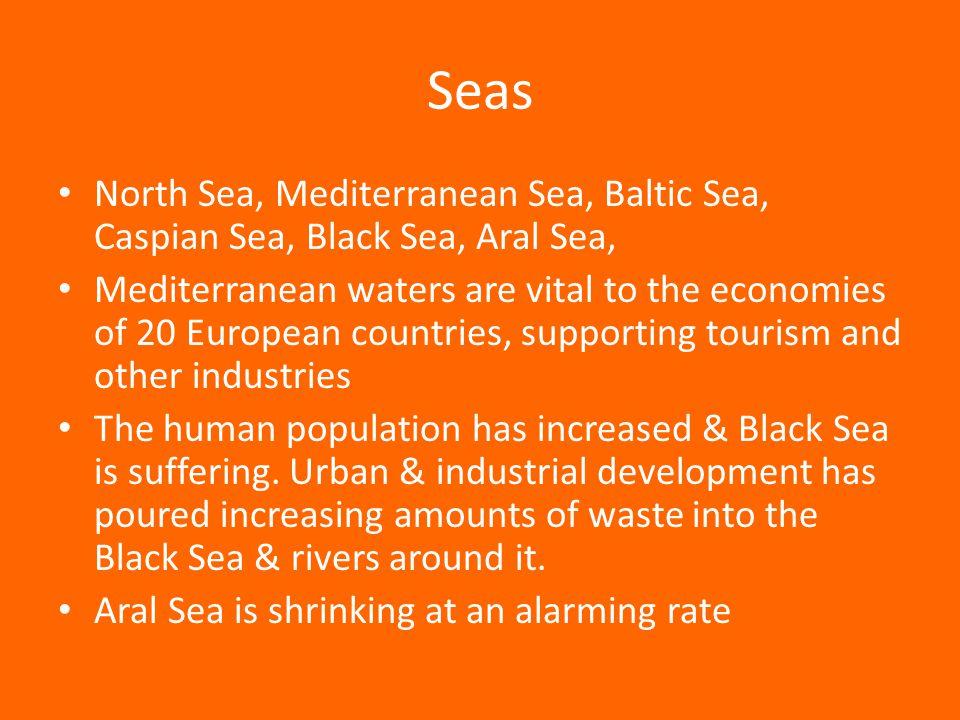 Seas North Sea, Mediterranean Sea, Baltic Sea, Caspian Sea, Black Sea, Aral Sea, Mediterranean waters are vital to the economies of 20 European countr