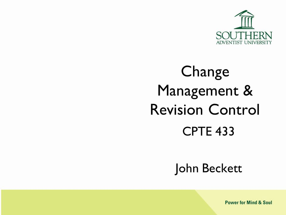 Change Management & Revision Control CPTE 433 John Beckett