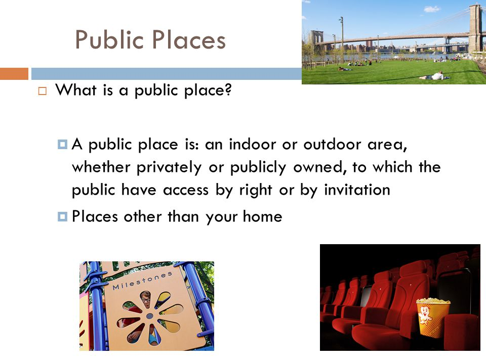 Public Places  What is a public place.