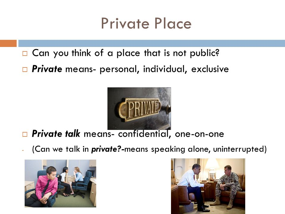 Private Place  Can you think of a place that is not public.