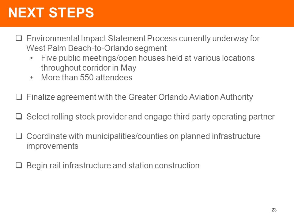 23 NEXT STEPS  Environmental Impact Statement Process currently underway for West Palm Beach-to-Orlando segment Five public meetings/open houses held