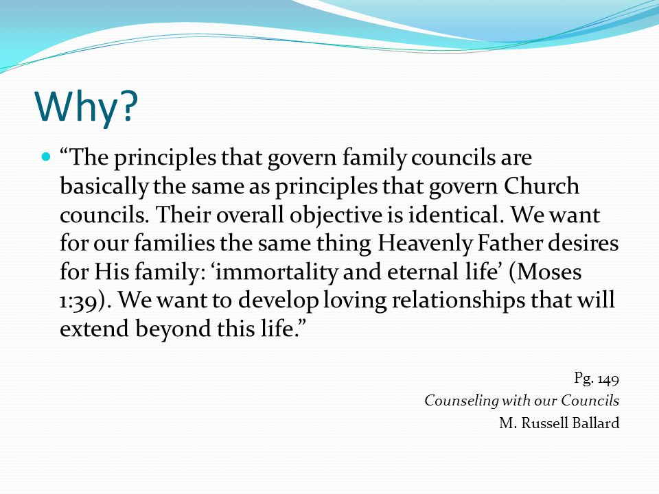"""Why? """"The principles that govern family councils are basically the same as principles that govern Church councils. Their overall objective is identica"""