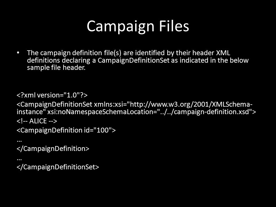 Campaign Files The campaign definition file(s) are identified by their header XML definitions declaring a CampaignDefinitionSet as indicated in the below sample file header.