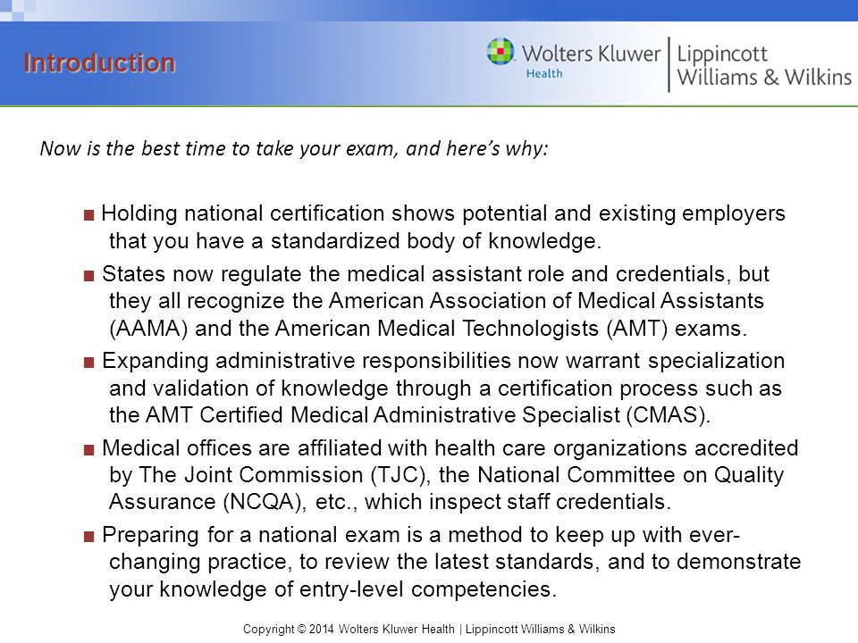 Introduction Now is the best time to take your exam, and here's why: ■ Holding national certification shows potential and existing employers that you have a standardized body of knowledge.