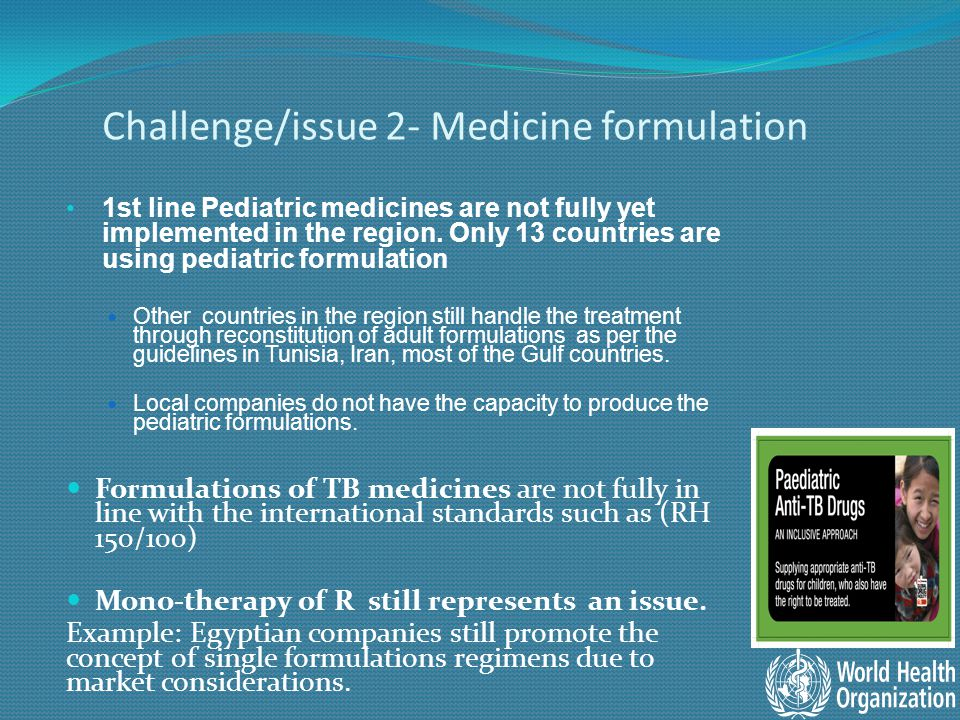 Challenge/issue 2- Medicine formulation 1st line Pediatric medicines are not fully yet implemented in the region.