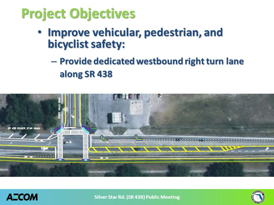 Silver Star Rd. (SR 438) Public Meeting Improve vehicular, pedestrian, and bicyclist safety: Improve vehicular, pedestrian, and bicyclist safety: – Pr