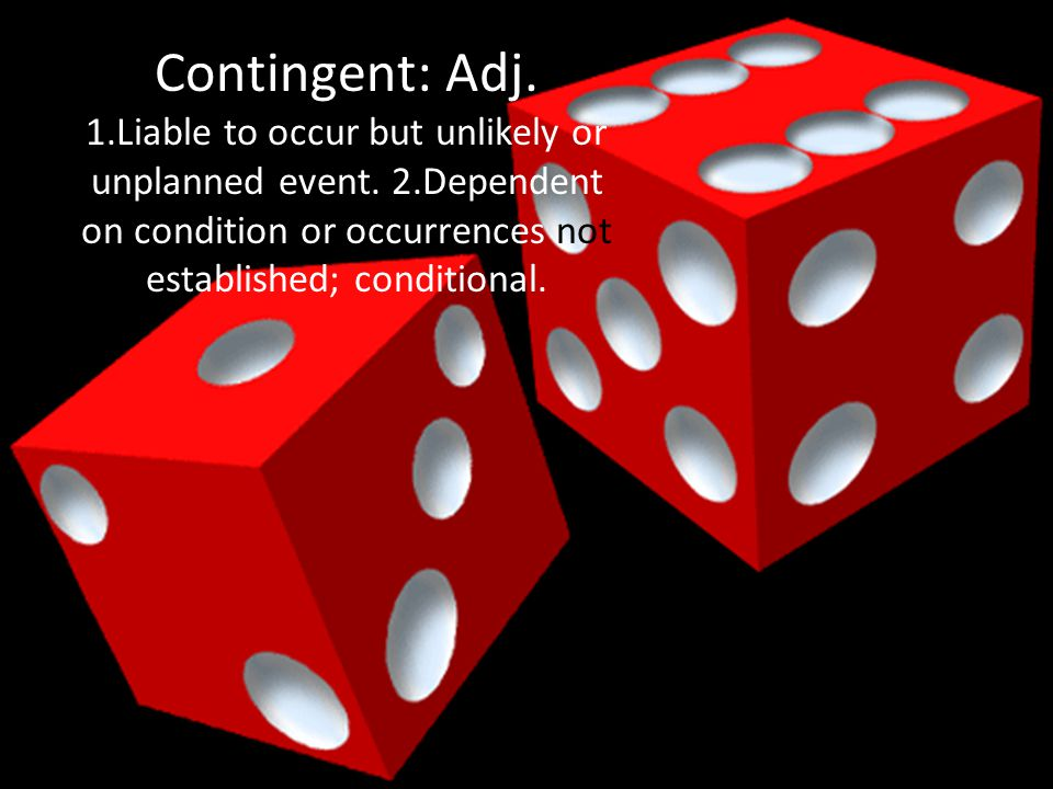 Contingent: Adj. 1.Liable to occur but unlikely or unplanned event.