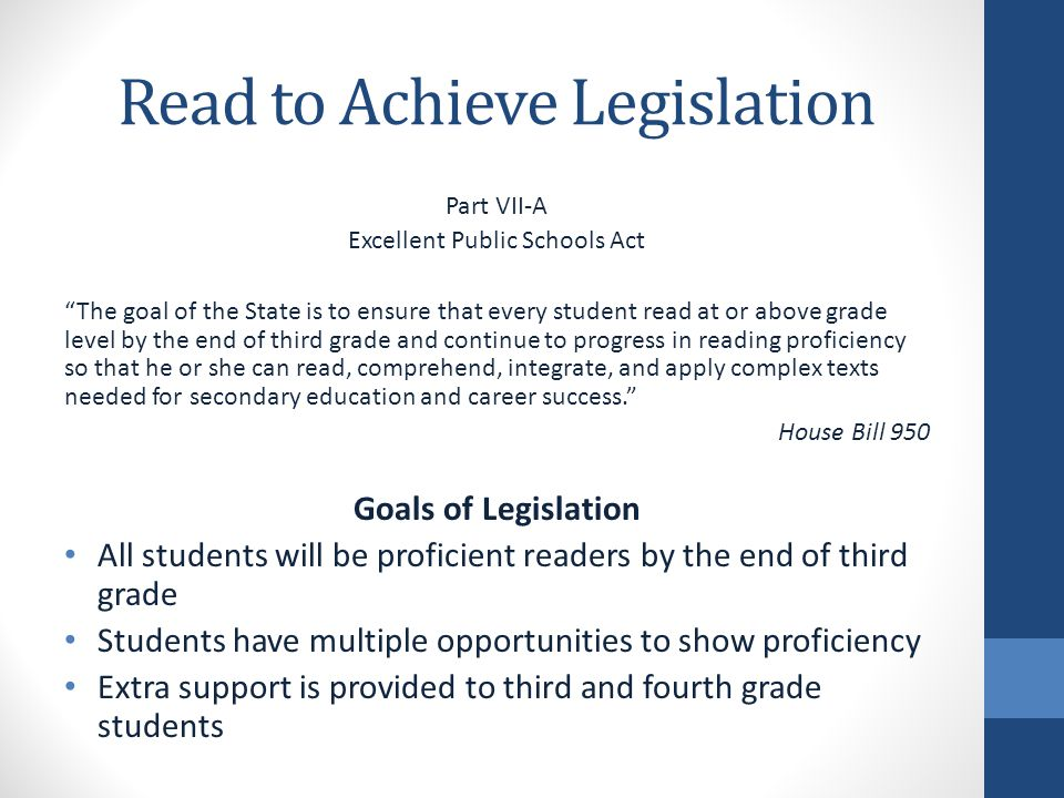 Read to Achieve Legislation 7 Components 1.Comprehensive Plan for Reading Achievement 2.Developmental Screening and Kindergarten Entry Assessment (2014-2015) 3.Facilitating Early Grade Reading Proficiency 4.Elimination of Social Promotion 5.Successful Reading Development for Retained Students 6.Notification Requirements to Parents and Guardians 7.Accountability Measures