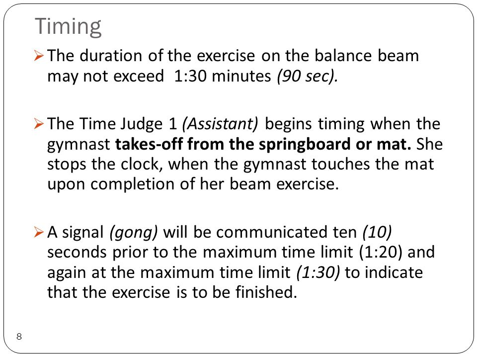 Timing 9  If the dismount lands at the sound of the second signal, there is no deduction.