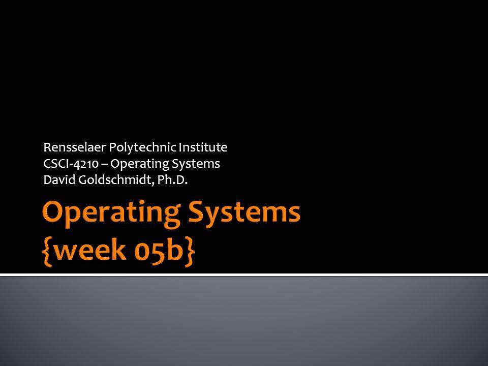 Rensselaer Polytechnic Institute CSCI-4210 – Operating Systems David Goldschmidt, Ph.D.