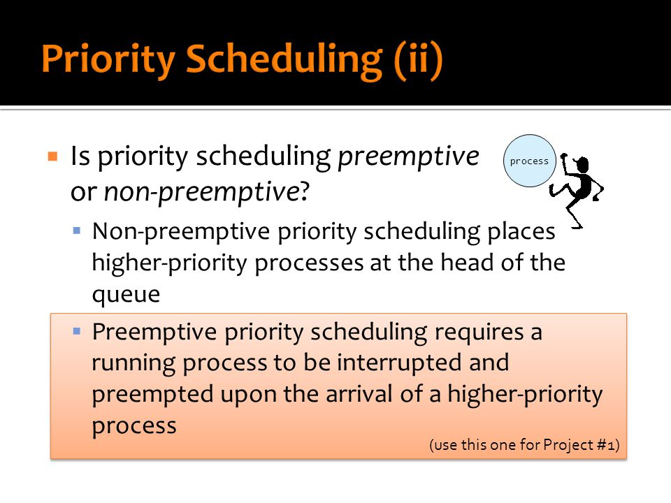 (use this one for Project #1)  Is priority scheduling preemptive or non-preemptive.