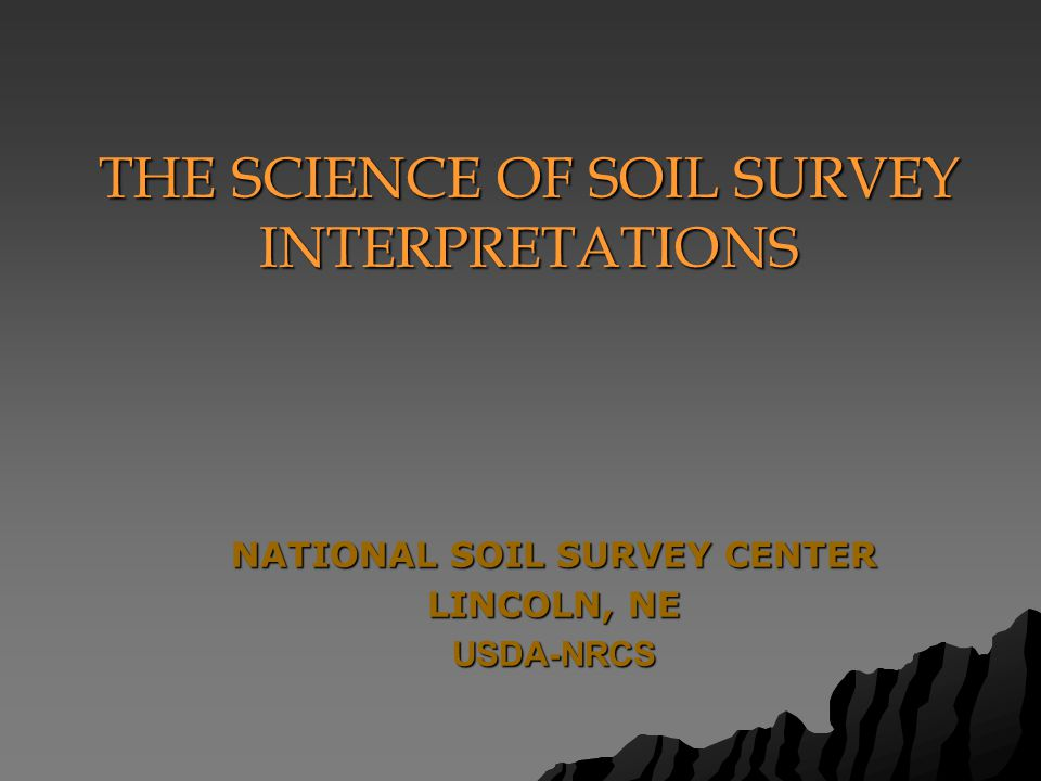 NATIONAL SOIL SURVEY CENTER LINCOLN, NE USDA-NRCS THE SCIENCE OF SOIL SURVEY INTERPRETATIONS